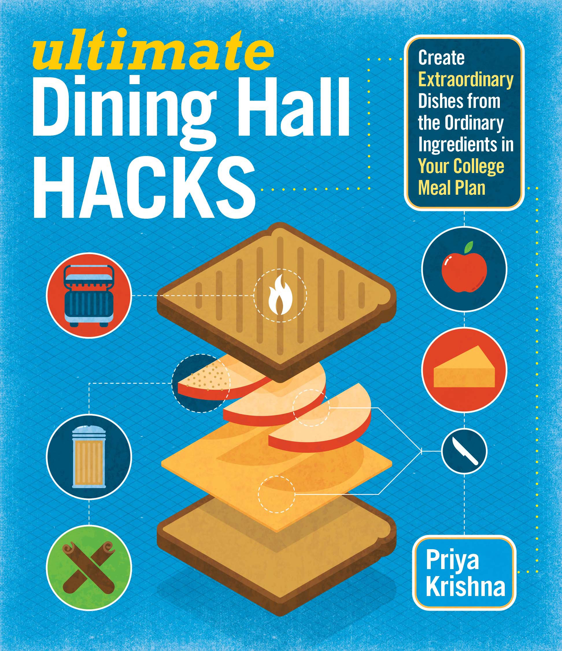 Ultimate dining hall hacks create extraordinary dishes from the ultimate dining hall hacks create extraordinary dishes from the ordinary ingredients in your college meal plan priya krishna 9781612124506 amazon ccuart Gallery