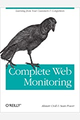 Complete Web Monitoring: Watching your visitors, performance, communities, and competitors (English Edition) eBook Kindle