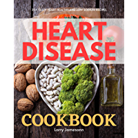 Heart Disease Cookbook: 35+ Tasty Heart Healthy and Low Sodium Recipes