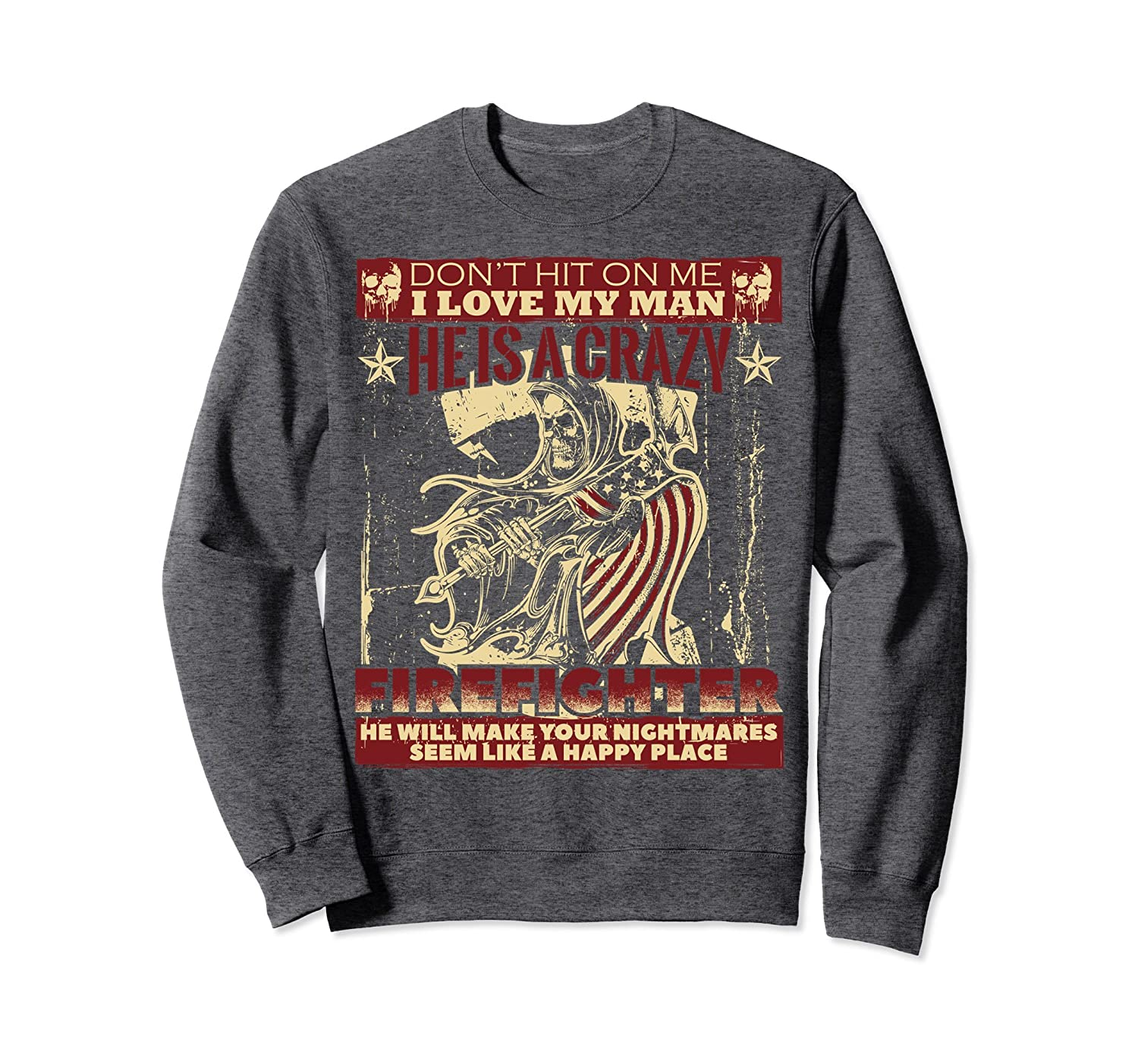 I love my crazy Firefighter, Firefighter's wife sweatshirt-TH
