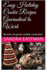 Easy Holiday Cookie Recipes Guaranteed to Work: Secrets of great cookies revealed Kindle Edition