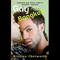 Gay Bangkok: Complete Gay Travel Guide to Bangkok, Thailand