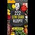222 Low Carb Rezepte: Kohlenhydratfreie Rezepte für Frühstück, Mittagessen, Abendessen und Desserts inkl. 14 Tage Diätplan (Low Carb Rezepte, Rezepte ohne Kohlenhydrate, Low Carb Kochbuch, Abnehmen)