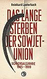 Das lange Sterben der Sowjetunion: Schicksalsjahre 1985-1999 (German Edition)