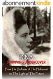 Dina - Surviving Undercover: From the Darkness of The Holocaust to The Light of The Future (English Edition)
