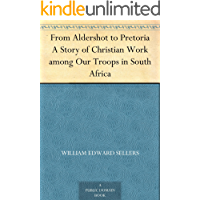 From Aldershot to Pretoria A Story of Christian Work among Our Troops in South Africa (English Edition)