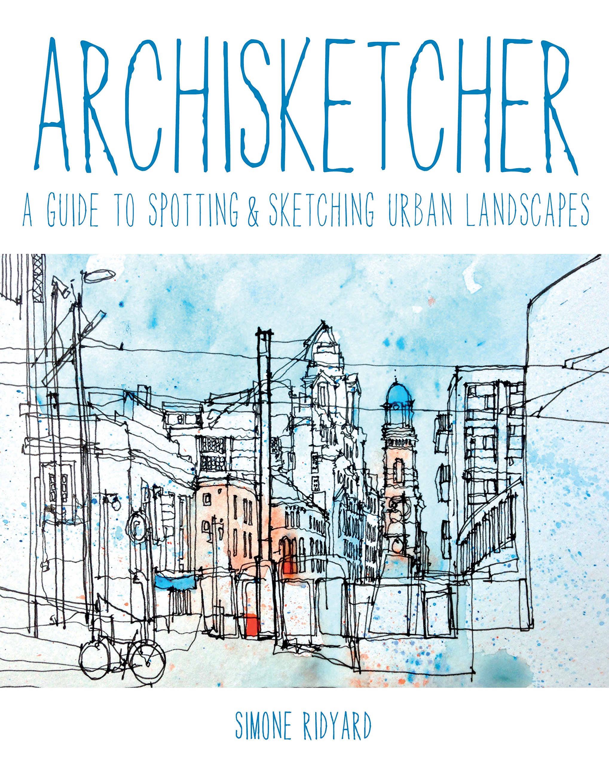 Download Archisketcher: A Guide to Spotting & Sketching Urban Landscapes PDF
