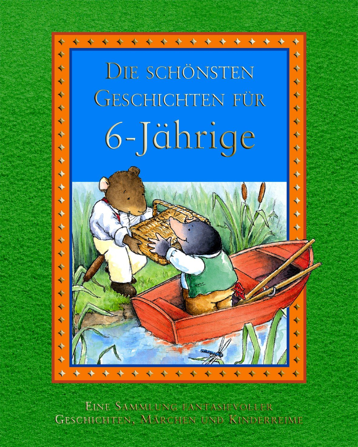 Die schönsten Geschichten für 6-Jährige: Eine Sammlung fantasievoller Geschichten und Kinderspiele