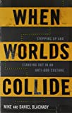When Worlds Collide: Stepping Up and Standing Out in an Anti-God Culture