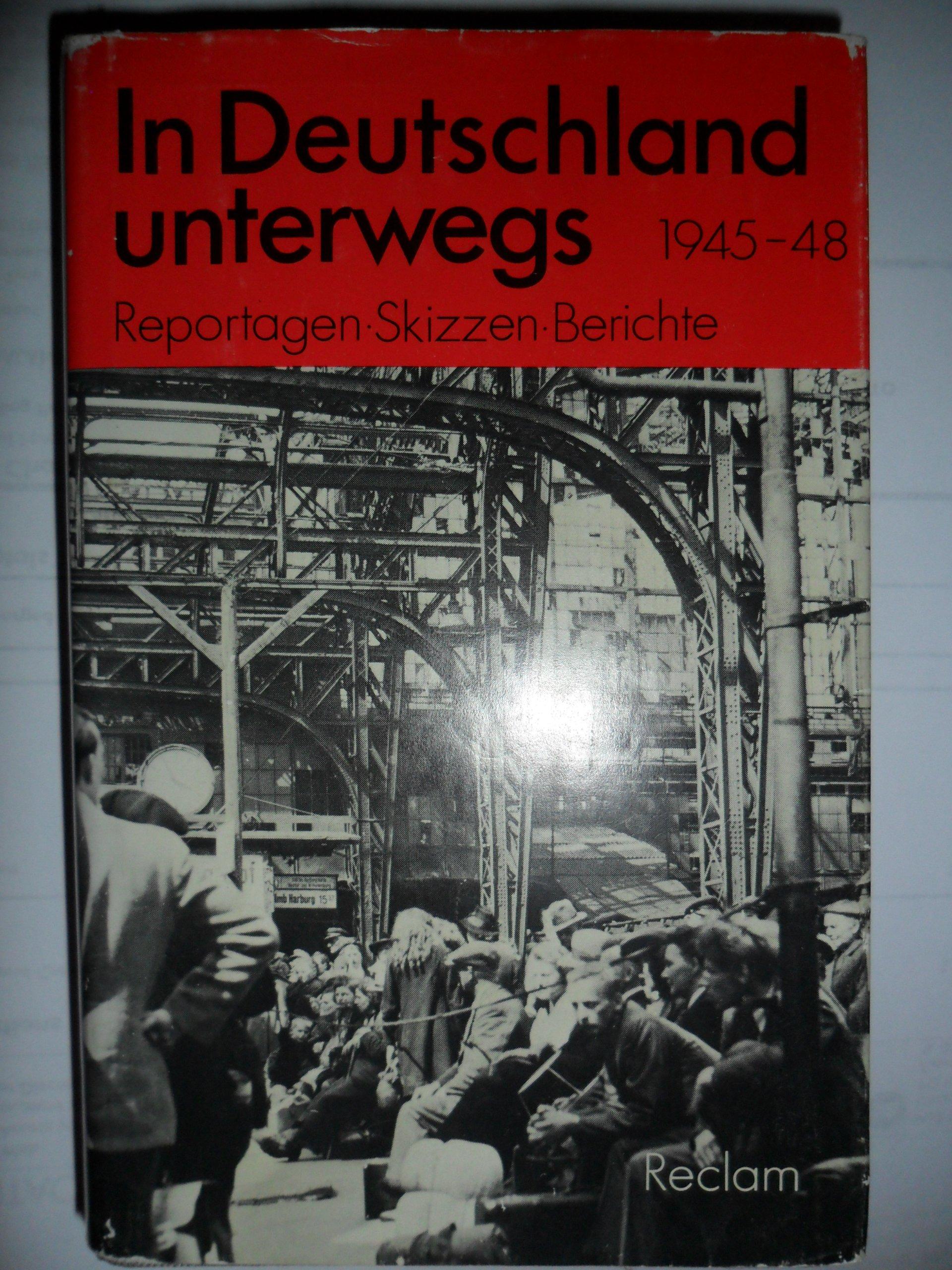 In Deutschland unterwegs. Reportagen, Skizzen, Berichte 1945-1948