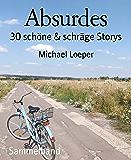 Absurdes: 30 schöne & schräge Storys