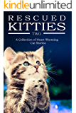 MORE RESCUED KITTIES: A Collection of Heart-Warming Cat Stories