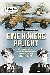 Eine höhere Pflicht: Wie ein deutscher Pilot seinem amerikanischen Feind im Zweiten Weltkrieg das Leben schenkte (German Edition) Kindle Edition