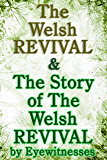 The Welsh Revival & The Story of the Welsh Revival: As Told by Eyewitnesses Together With a Sketch of Evan Roberts and…