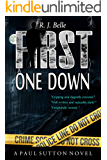 FIRST ONE DOWN: A Paul Sutton Novel
