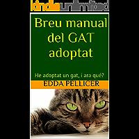 Breu manual del GAT adoptat: He adoptat un gat, i ara qué? (Catalan Edition)