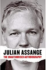 Julian Assange: The Unauthorised Autobiography Kindle Edition