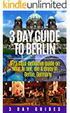 Germany Travel: 3 Day Guide to Berlin -A 72-hour Definitive Guide on What to See, Eat and Enjoy in Berlin, Germany (3 Day Travel Guides Book 1)