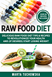 Raw Food Diet: Delicious Raw Food Diet Tips & Recipes to Revolutionize Your Health and (if desired) Start Losing Weight (Weight Loss, Clean Eating, Alkaline Diet Book 1) (English Edition)