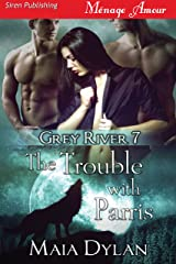 The Trouble with Parris [Grey River 7] (Siren Publishing Menage Amour) Kindle Edition