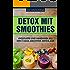 Detox mit Smoothies: Entsäuern und Abnehmen mit der 7-Tage-Smoothie-Detox-Kur