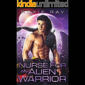 Nurse For An Alien Warrior: A SciFi Alien Romance (Intergalactic Exchange Program Book 2)