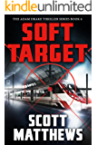 Soft Target: The Adam Drake Thriller Series Book 6