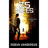 75 Miles: A Post-Apocalyptic EMP Survival Thriller