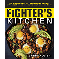 The Fighter's Kitchen: 100 Muscle-Building, Fat Burning Recipes, with meal Plans to Sculpt Your Warrior Body (English Edition)