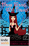 Magic and Mayhem: Have Wand, Will Travel (Kindle Worlds Novella)