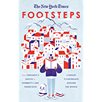 The New York Times: Footsteps: From Ferrante's Naples to Hammett's San Francisco, Literary Pilgrimages Around the World (English Edition)