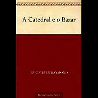 A Catedral e o Bazar