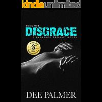Disgrace: An erotic BDSM contemporary romance series (The Disgrace Trilogy Book Book 1)