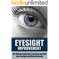 Eyesight Improvement: The Ultimate Guide How To Improve and Cure your Eyesight and Vision Naturally (Eyesight Improvement, Vision Improvement, Eyesight ... Natural Cures) (English Edition)