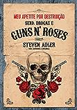 Meu apetite por destruição - Sexo, Drogas e Guns N' Roses