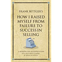 Frank Bettger's How I Raised Myself from Failure to Success in Selling (Infinite Success)