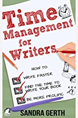 Time Management for Writers: How to write faster, find the time to write your book, and be a more prolific writer (Writers' Guide Series) Kindle Edition