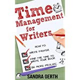 Time Management for Writers: How to write faster, find the time to write your book, and be a more prolific writer (Writers' G