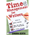 Time Management for Writers: How to write faster, find the time to write your book, and be a more prolific writer (Writers' Guide Series Book 2)