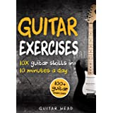 Guitar Exercises: 10x Guitar Skills in 10 Minutes a Day: An Arsenal of 100+ Exercises for All Areas (Guitar Exercises Mastery