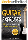 Guitar Exercises: 10x Guitar Skills in 10 Minutes a Day: An Arsenal of 100+ Exercises for All Areas (Guitar Exercises Mastery Book 2) (English Edition)