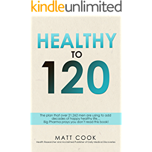 Healthy to 120: More sex, more life...the secret plan that 21,262 men are using to live happy, sexy and healthy to 120…