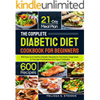 The Complete Diabetic Diet Cookbook for Beginners: 600 Easy and Healthy Diabetic Recipes for the Newly Diagnosed with 21…