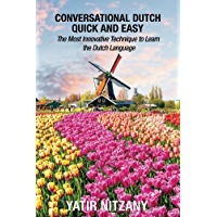 Conversational Dutch Quick and Easy: The Most Innovative Technique to Learn the Dutch Language, Learn Dutch, Travel to Amsterdam (English Edition)