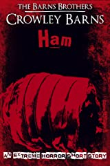 Ham: An Extreme Horror Short Story Kindle Edition