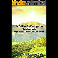 O Brilho do Evangelho Restaurado: De Protestante a Mórmon, uma jornada de fé