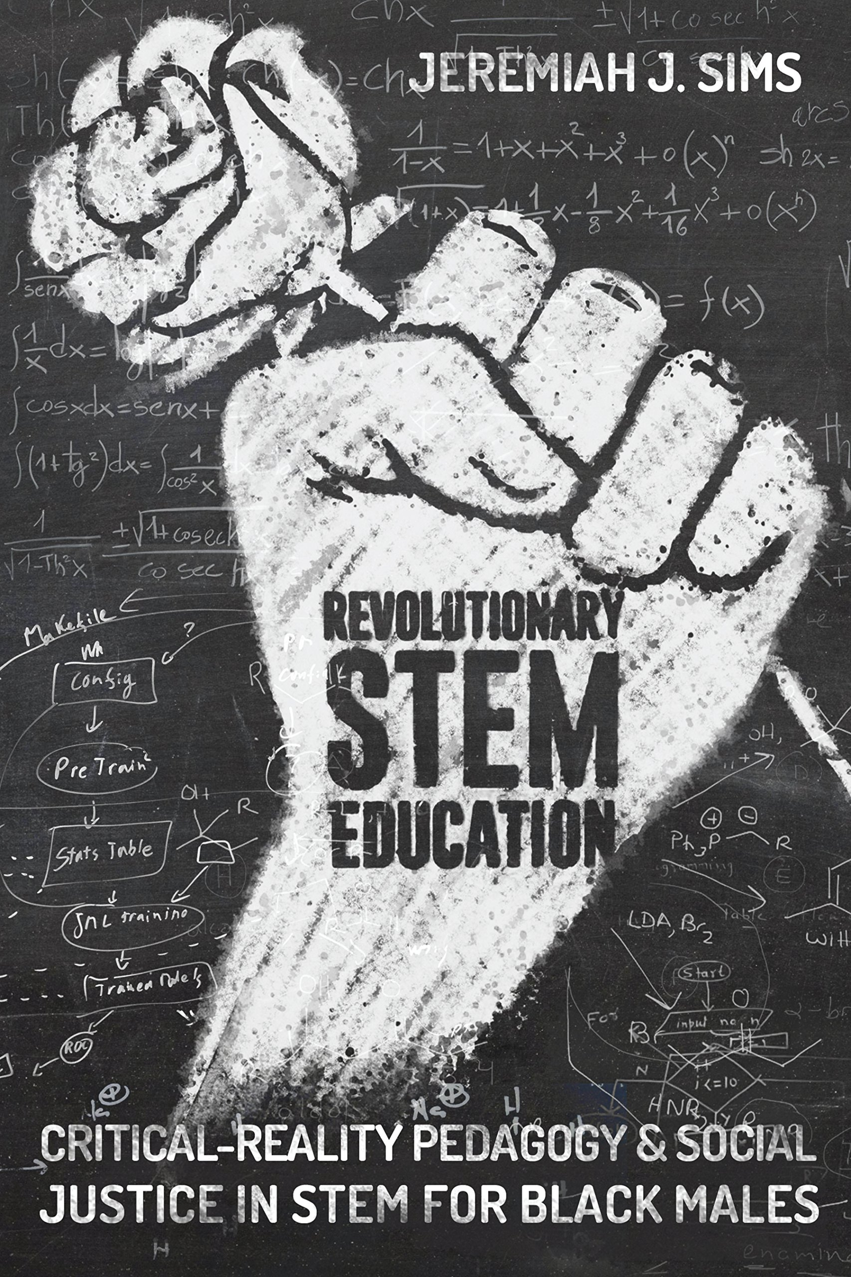Revolutionary STEM Education: Critical-Reality Pedagogy and Social Justice in STEM for Black Males (Educational Psychology)