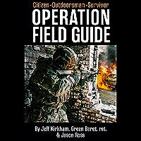 Operation Field Guide: for the Citizen, Outdoorsman & Survivor