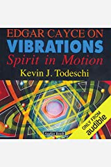 Edgar Cayce on Vibrations: Spirit In Motion Audible Audiobook