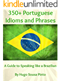350+ Portuguese Idioms and Phrases: A Guide to Speaking like a Brazilian (English Edition)